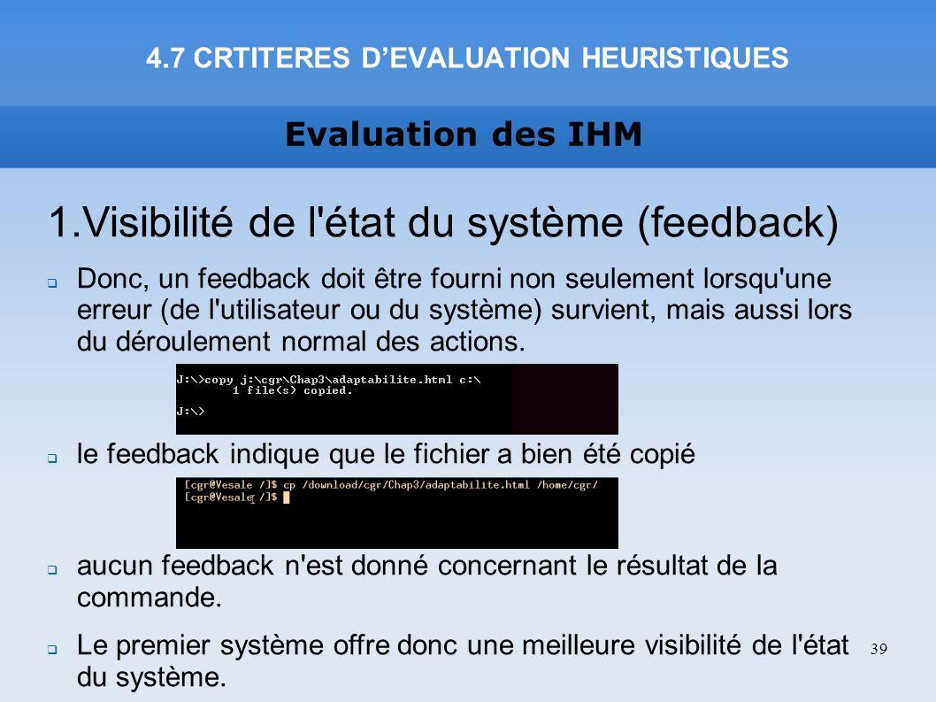 Evaluation des IHM 4.7 CRTITERES DEVALUATION HEURISTIQUES 39 1.Visibilité de l'état du système (feedback) Donc, un feedback doit être fourni non seule