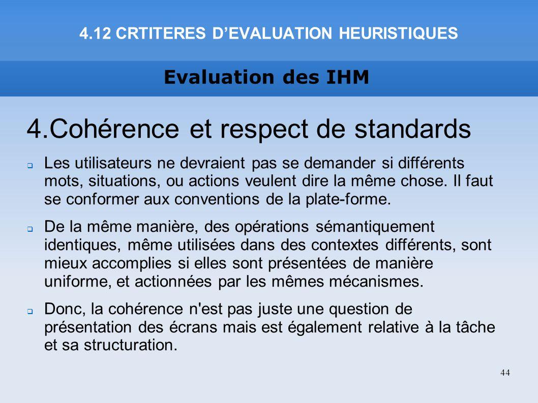 Evaluation des IHM 4.Cohérence et respect de standards Les utilisateurs ne devraient pas se demander si différents mots, situations, ou actions veulen