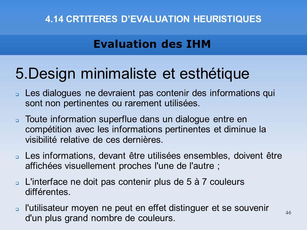Evaluation des IHM 5.Design minimaliste et esthétique Les dialogues ne devraient pas contenir des informations qui sont non pertinentes ou rarement ut