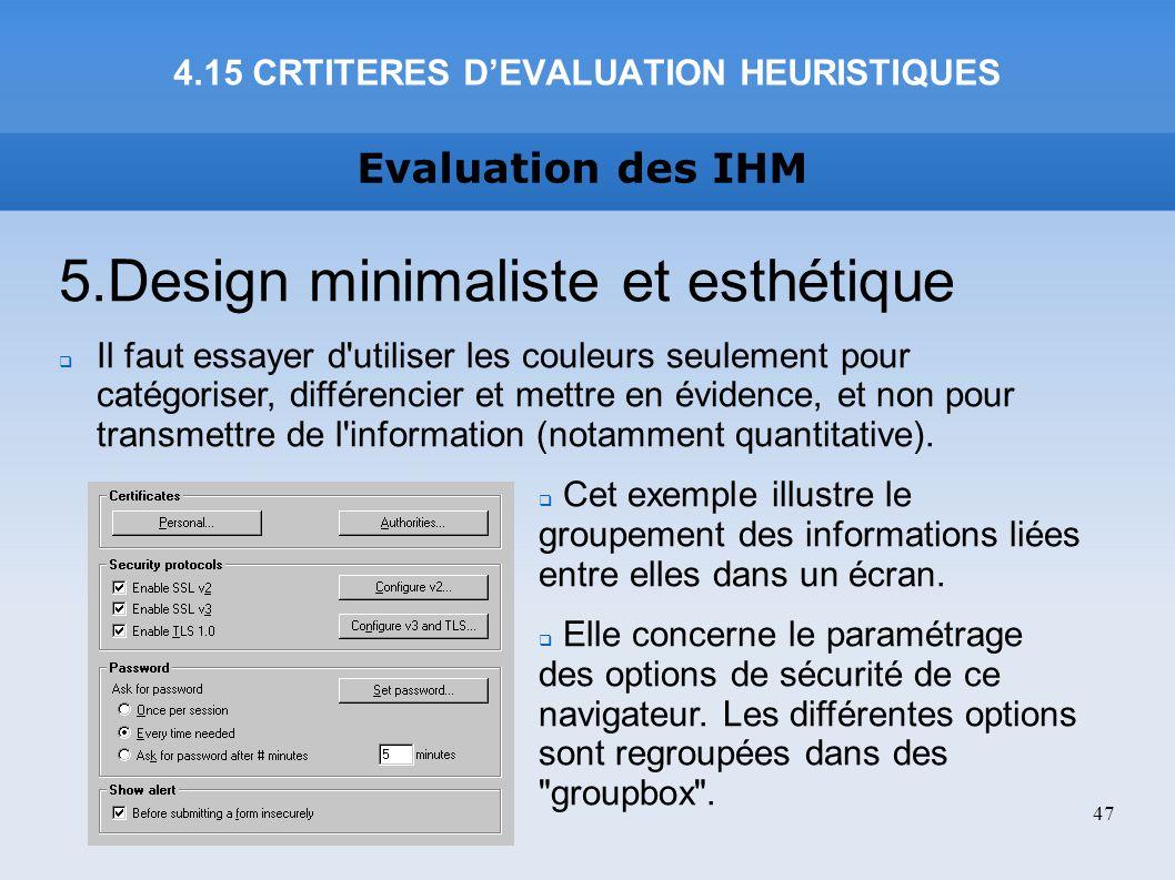 Evaluation des IHM 4.15 CRTITERES DEVALUATION HEURISTIQUES 47 5.Design minimaliste et esthétique Il faut essayer d'utiliser les couleurs seulement pou