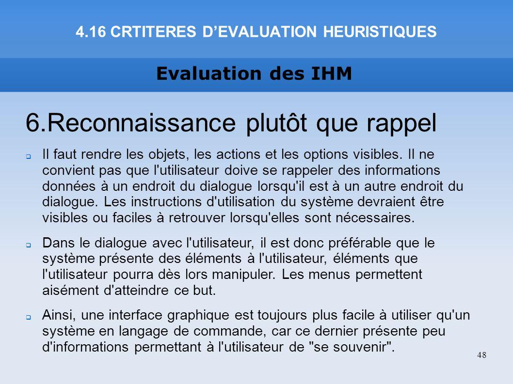 Evaluation des IHM 6.Reconnaissance plutôt que rappel Il faut rendre les objets, les actions et les options visibles. Il ne convient pas que l'utilisa