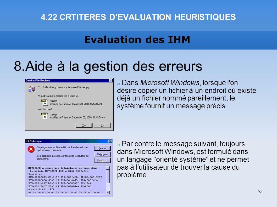Evaluation des IHM 4.22 CRTITERES DEVALUATION HEURISTIQUES 53 8.Aide à la gestion des erreurs Dans Microsoft Windows, lorsque l'on désire copier un fi