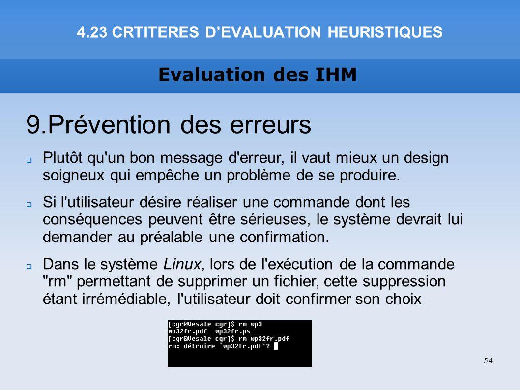 Evaluation des IHM 9.Prévention des erreurs Plutôt qu'un bon message d'erreur, il vaut mieux un design soigneux qui empêche un problème de se produire