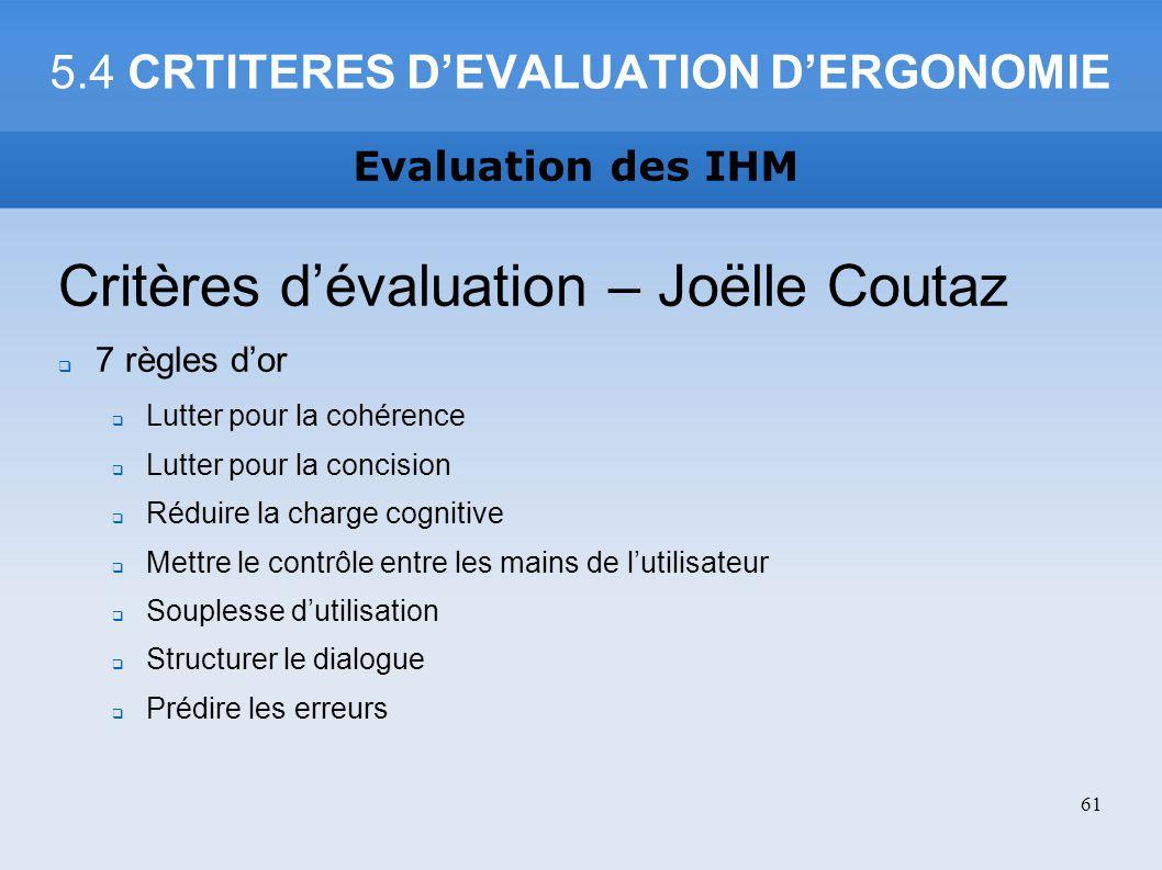 5.4 CRTITERES DEVALUATION DERGONOMIE Critères dévaluation – Joëlle Coutaz 7 règles dor Lutter pour la cohérence Lutter pour la concision Réduire la ch