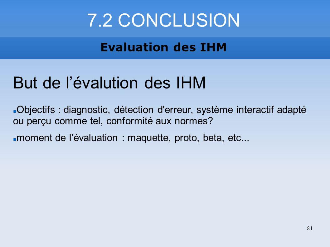7.2 CONCLUSION Evaluation des IHM 81 But de lévalution des IHM Objectifs : diagnostic, détection d'erreur, système interactif adapté ou perçu comme te