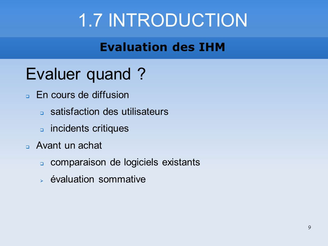 1.7 INTRODUCTION Evaluation des IHM Evaluer quand .