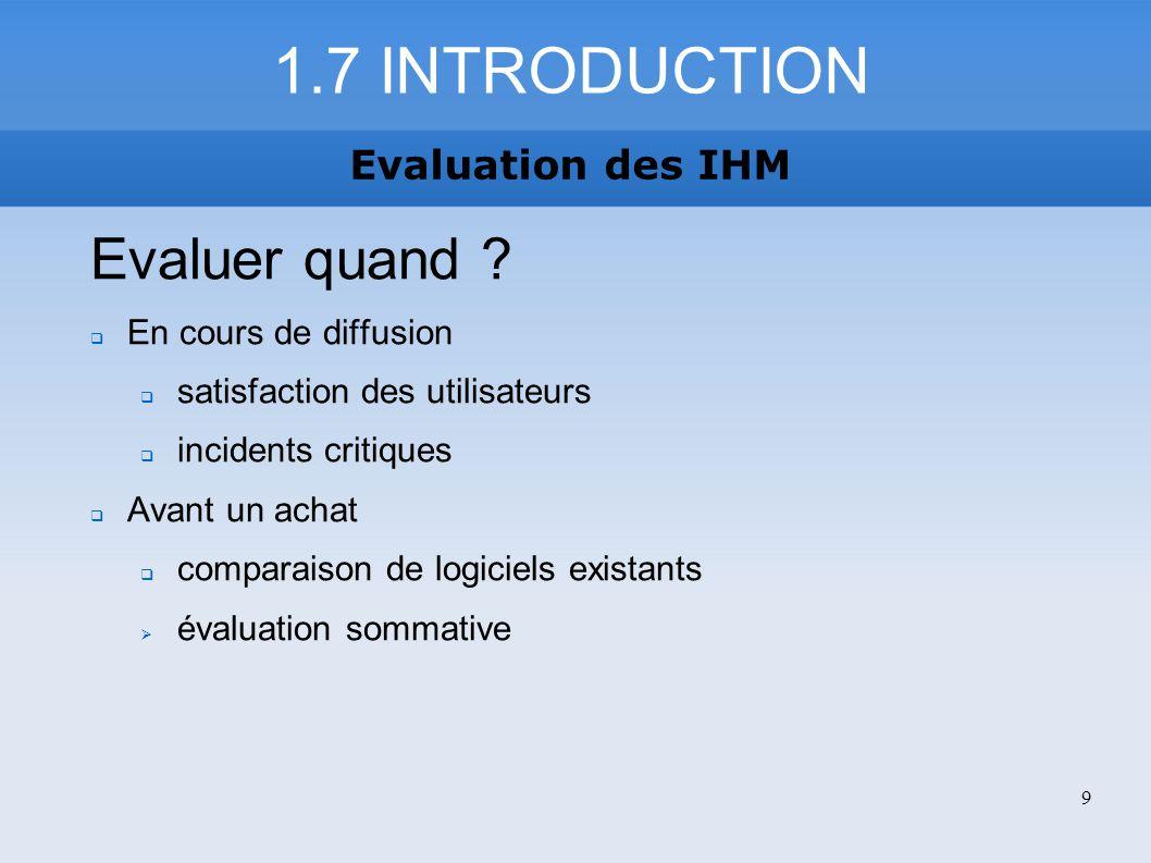 Variante de la méthode : walkthrough réalisé par un groupe de concepteurs Lun des évaluateurs joue le rôle de « scribe », et enregistre au fur et à mesure les résultats de lévaluation Un autre évaluateur joue le rôle de « facilitateur » Des walkthroughs « à petite échelle » de parties de linterface peuvent être réalisés par un concepteur unique 2.10 LA BALLADE COGNITIVE Evaluation des IHM 20