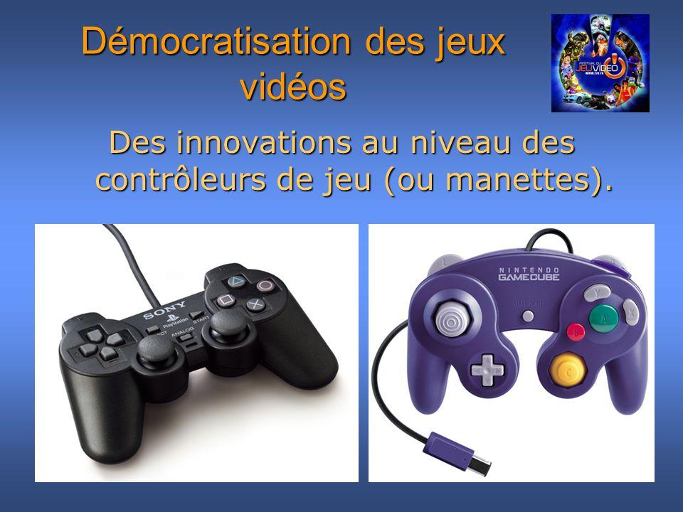 Des innovations au niveau des contrôleurs de jeu (ou manettes). Démocratisation des jeux vidéos