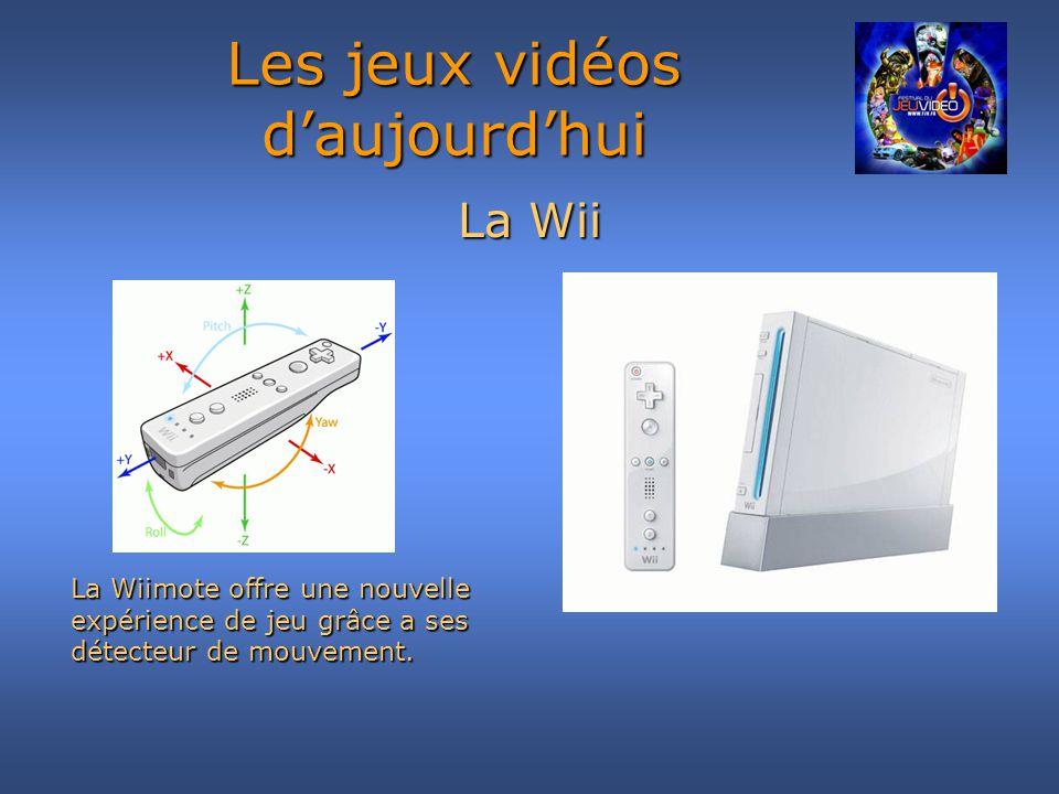 La Wii Les jeux vidéos daujourdhui La Wiimote offre une nouvelle expérience de jeu grâce a ses détecteur de mouvement.