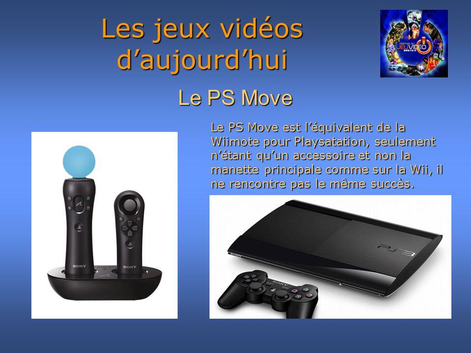 Le PS Move Les jeux vidéos daujourdhui Le PS Move est léquivalent de la Wiimote pour Playsatation, seulement nétant quun accessoire et non la manette