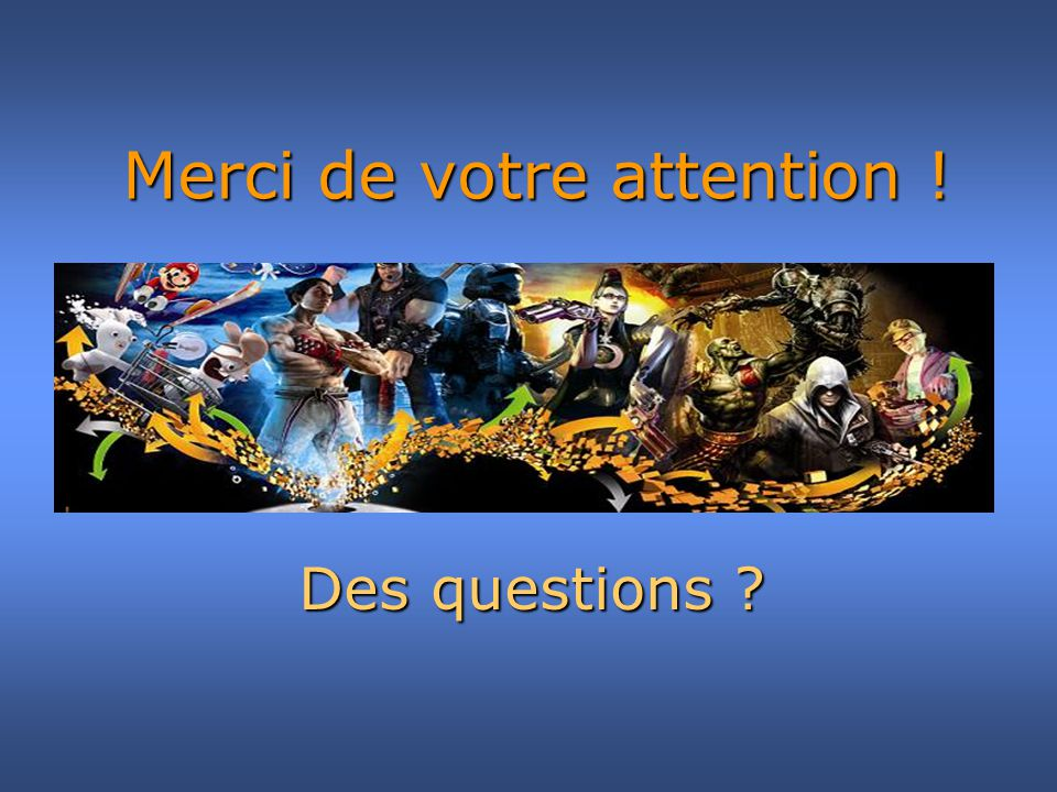 Merci de votre attention ! Des questions ?