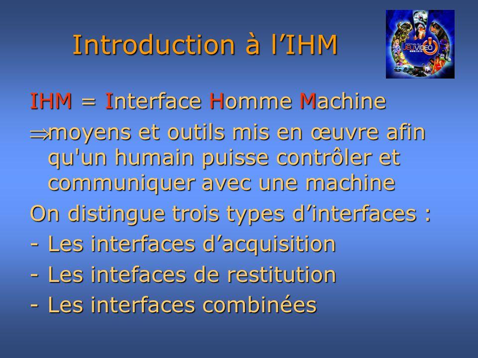 IHM = Interface Homme Machine moyens et outils mis en œuvre afin qu'un humain puisse contrôler et communiquer avec une machinemoyens et outils mis en