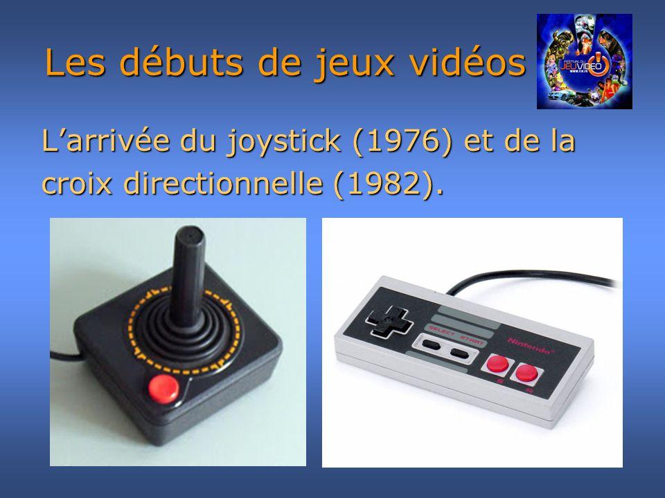 Larrivée du joystick (1976) et de la croix directionnelle (1982). Les débuts de jeux vidéos