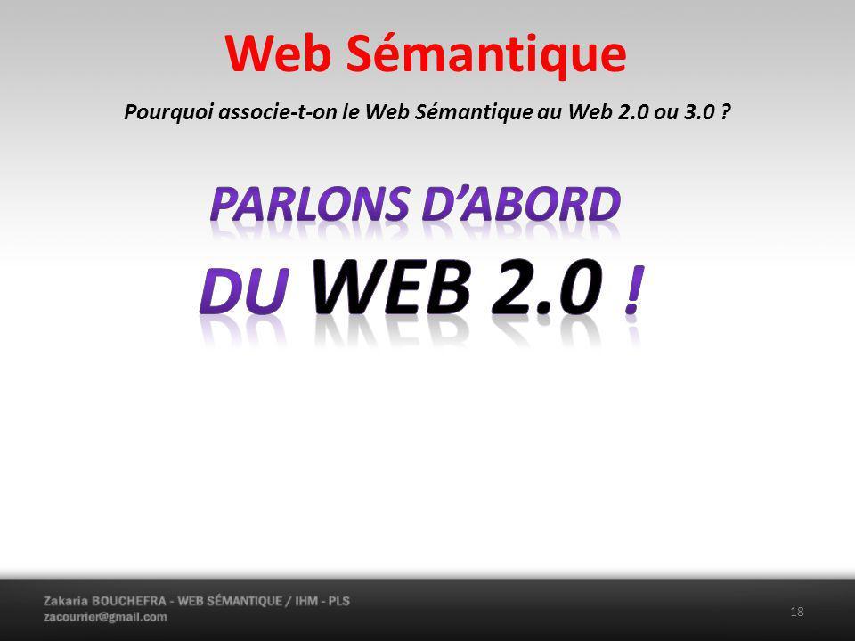 Web Sémantique Pourquoi associe-t-on le Web Sémantique au Web 2.0 ou 3.0 ? 18