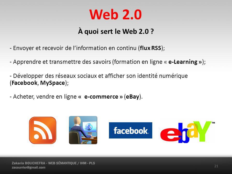 Web 2.0 - Envoyer et recevoir de linformation en continu (flux RSS); - Apprendre et transmettre des savoirs (formation en ligne « e-Learning »); - Développer des réseaux sociaux et afficher son identité numérique (Facebook, MySpace); - Acheter, vendre en ligne « e-commerce » (eBay).