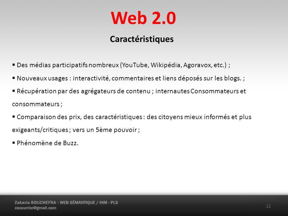 Web 2.0 22 Caractéristiques Des médias participatifs nombreux (YouTube, Wikipédia, Agoravox, etc.) ; Nouveaux usages : interactivité, commentaires et liens déposés sur les blogs.