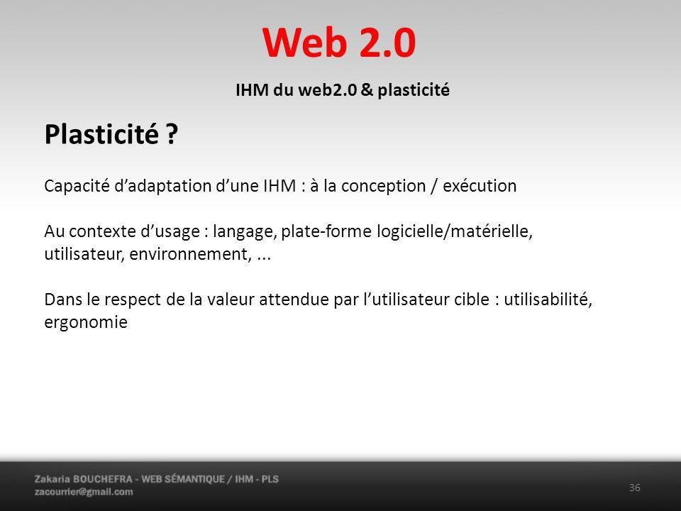 Web 2.0 36 IHM du web2.0 & plasticité Plasticité .