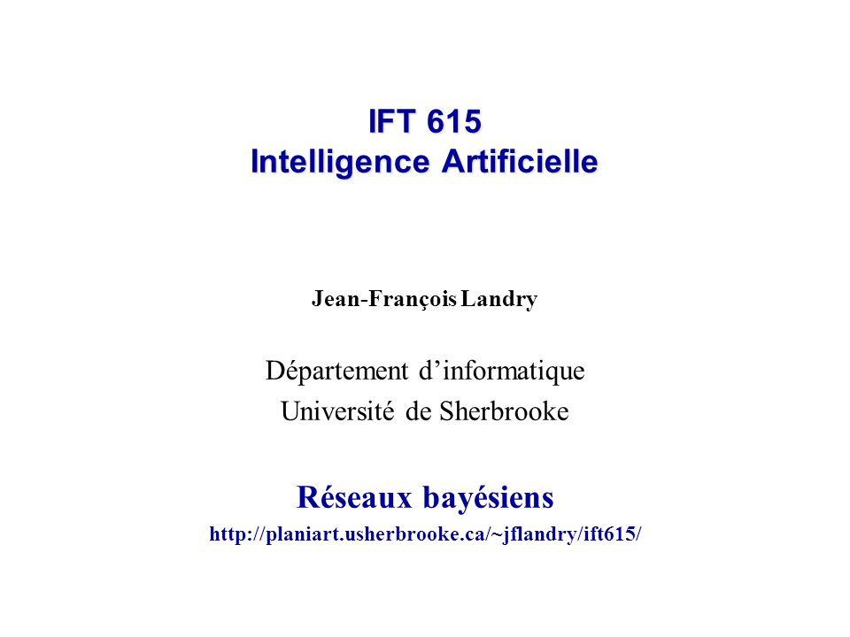 IFT 615 Intelligence Artificielle Jean-François Landry Département dinformatique Université de Sherbrooke Réseaux bayésiens http://planiart.usherbrook