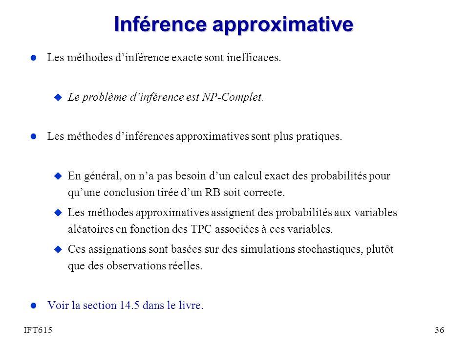 Inférence approximative l Les méthodes dinférence exacte sont inefficaces. u Le problème dinférence est NP-Complet. l Les méthodes dinférences approxi