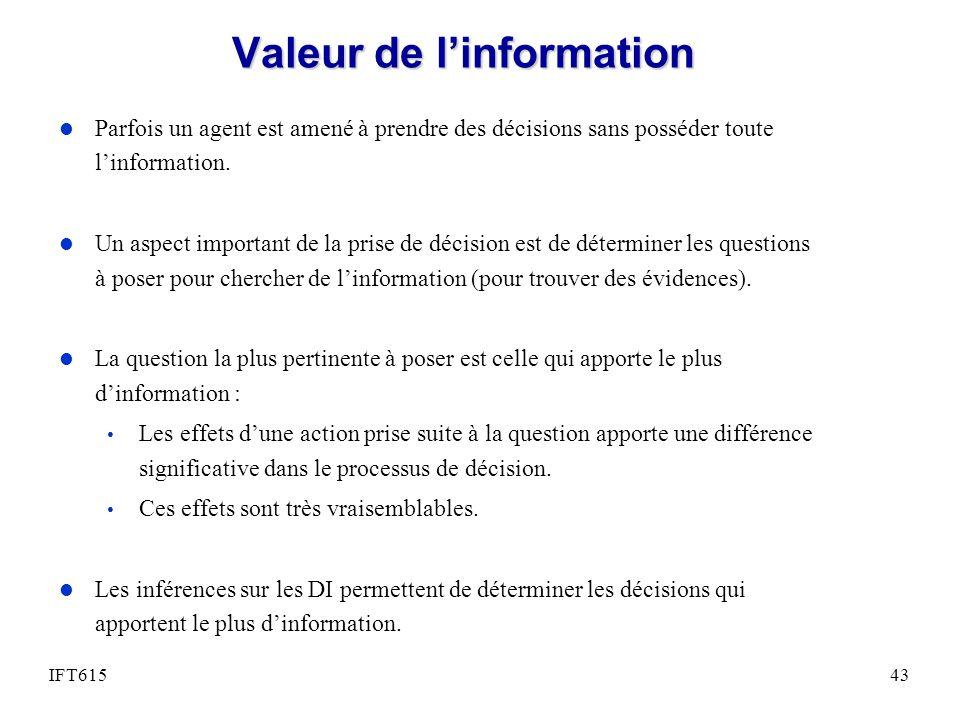 Valeur de linformation l Parfois un agent est amené à prendre des décisions sans posséder toute linformation.