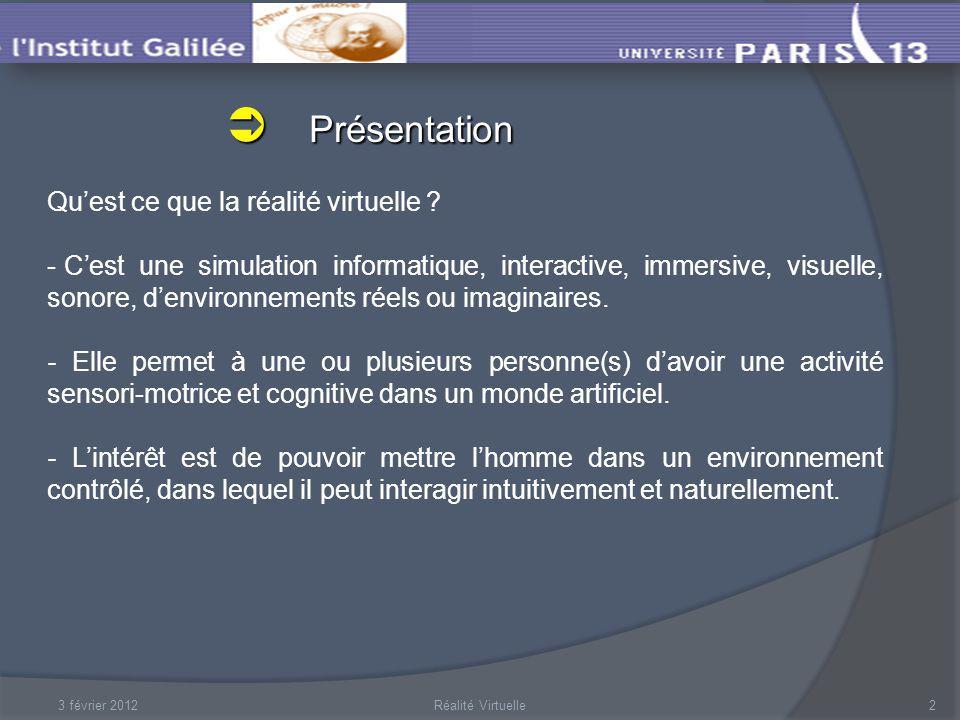 Présentation Présentation 3 février 20122Réalité Virtuelle Quest ce que la réalité virtuelle .
