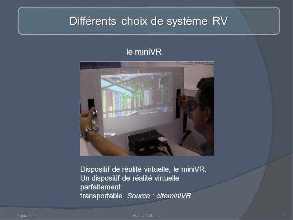 8 juin 2014Réalité Virtuelle7 Différents choix de système RV SAS 3+ salle de réunion collaborative (VRC – Virtual Collaborative Room), qui est dotée des meilleurs équipements du moment.
