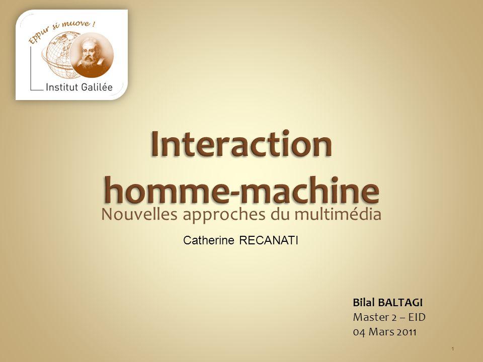 Nouvelles approches du multimédia Bilal BALTAGI Master 2 – EID 04 Mars 2011 Catherine RECANATI 1