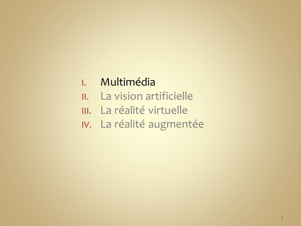 I. Multimédia II. La vision artificielle III. La réalité virtuelle IV. La réalité augmentée 2