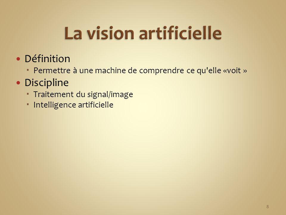 Définition Permettre à une machine de comprendre ce qu'elle «voit » Discipline Traitement du signal/image Intelligence artificielle 8