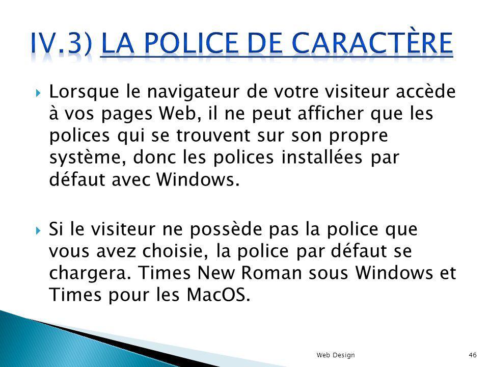Lorsque le navigateur de votre visiteur accède à vos pages Web, il ne peut afficher que les polices qui se trouvent sur son propre système, donc les p