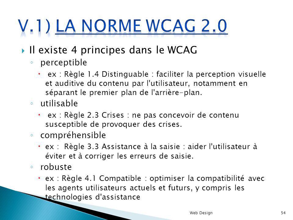 Il existe 4 principes dans le WCAG perceptible ex : Règle 1.4 Distinguable : faciliter la perception visuelle et auditive du contenu par l'utilisateur