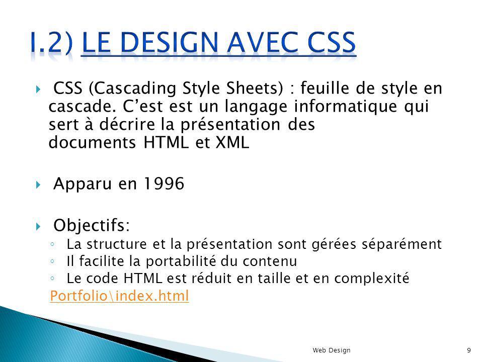 CSS (Cascading Style Sheets) : feuille de style en cascade. Cest est un langage informatique qui sert à décrire la présentation des documents HTML et