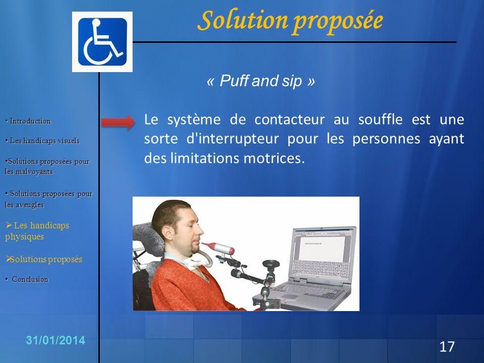 17 Le système de contacteur au souffle est une sorte d'interrupteur pour les personnes ayant des limitations motrices. 31/01/2014 Solution proposée «