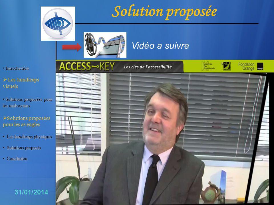 8 31/01/2014 Solution proposée Vidéo a suivre Introduction Introduction Les handicaps visuels Solutionsproposéespour lesmalvoyants Solutions proposées