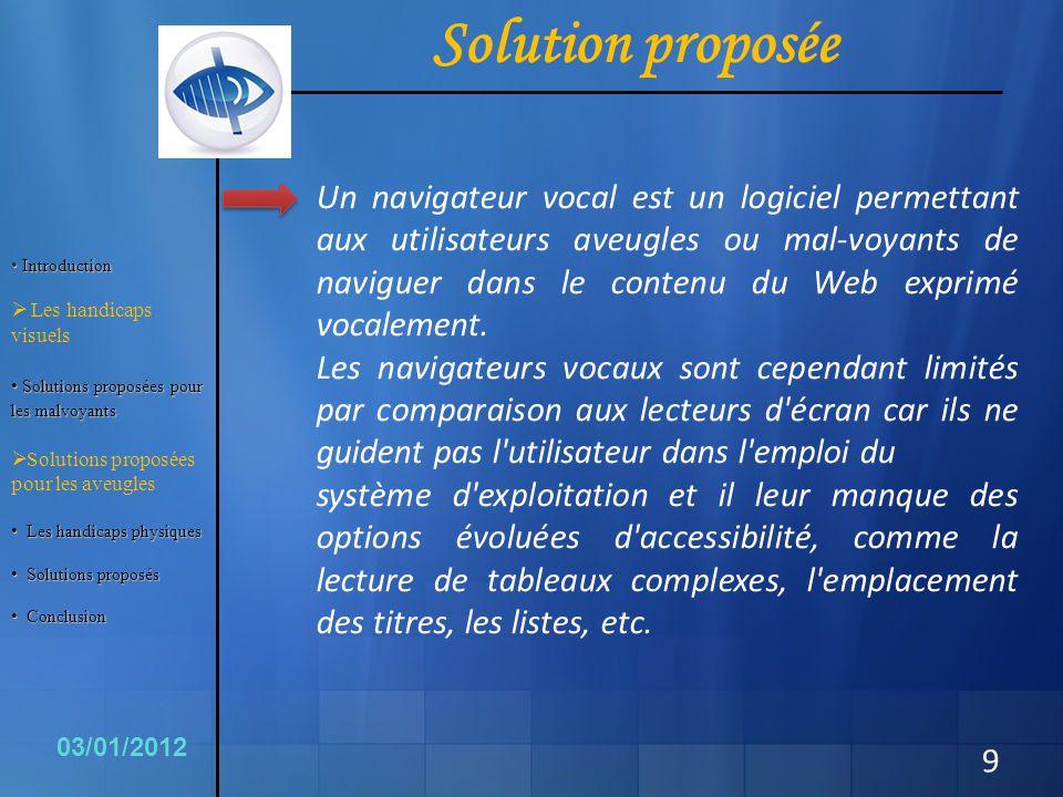 9 Un navigateur vocal est un logiciel permettant aux utilisateurs aveugles ou mal-voyants de naviguer dans le contenu du Web exprimé vocalement. Les n