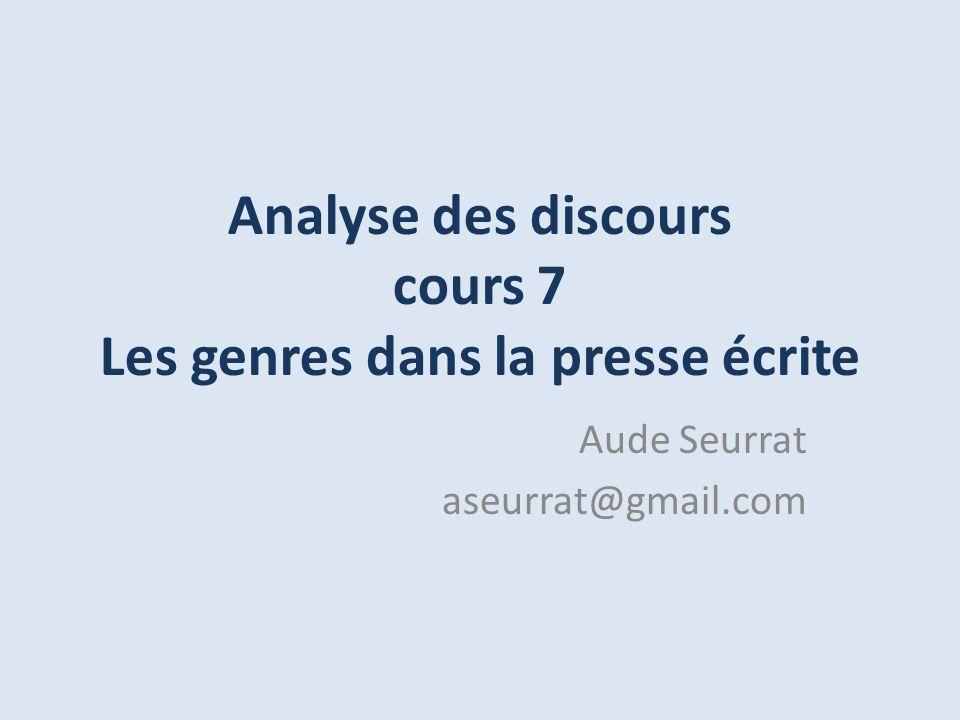 Analyse des discours cours 7 Les genres dans la presse écrite Aude Seurrat aseurrat@gmail.com
