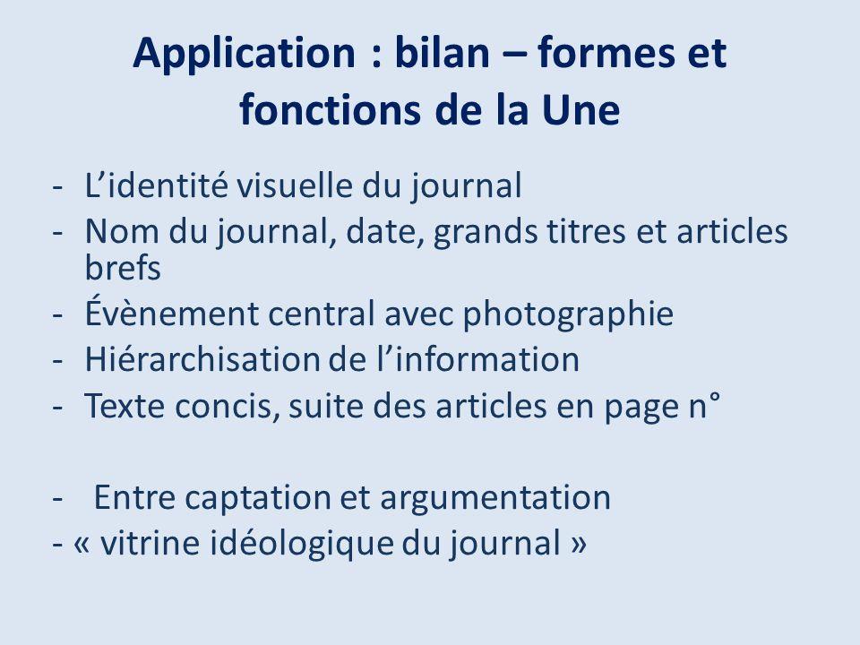Application : bilan – formes et fonctions de la Une -Lidentité visuelle du journal -Nom du journal, date, grands titres et articles brefs -Évènement c
