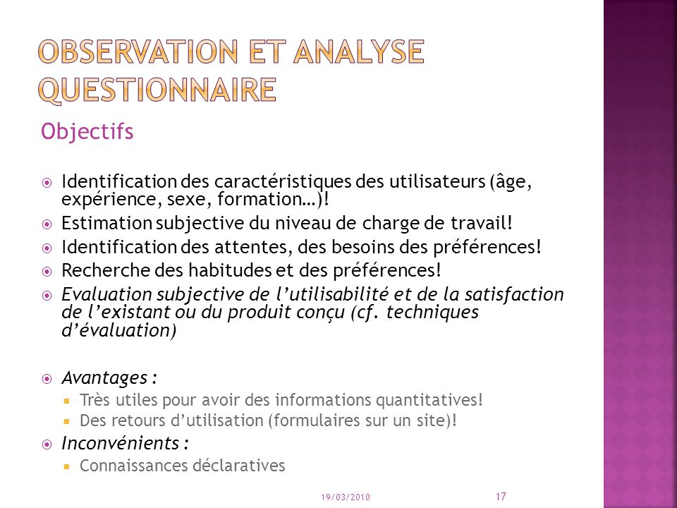 Objectifs Identification des caractéristiques des utilisateurs (âge, expérience, sexe, formation…)! Estimation subjective du niveau de charge de trava