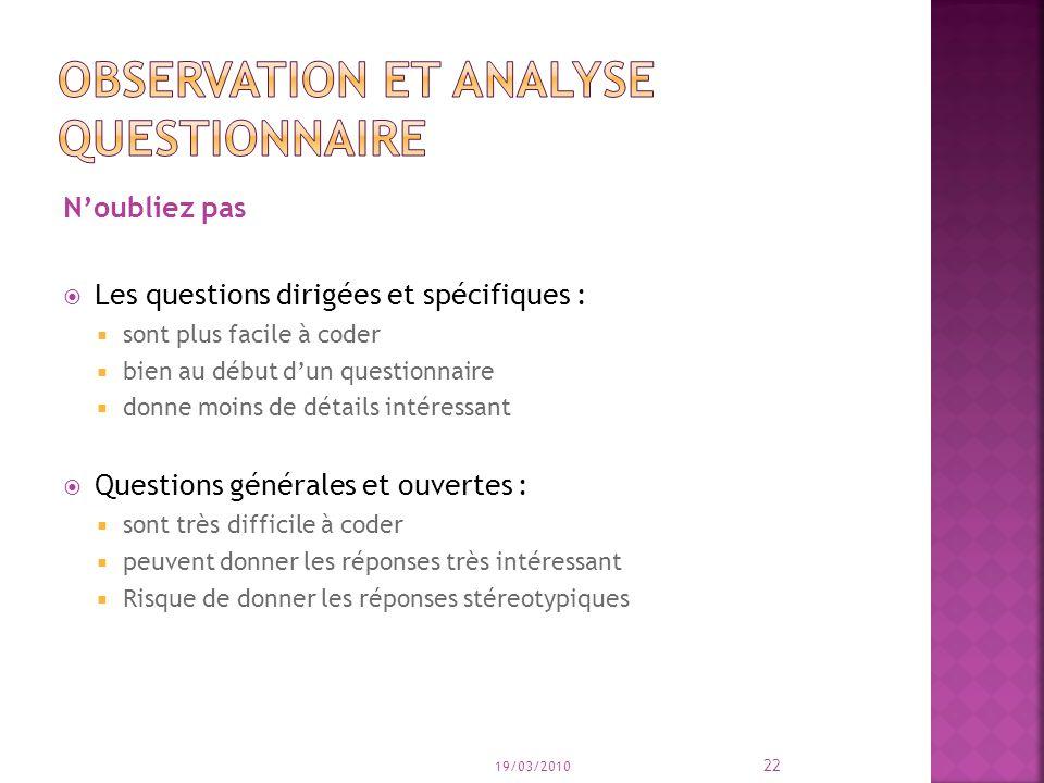 Noubliez pas Les questions dirigées et spécifiques : sont plus facile à coder bien au début dun questionnaire donne moins de détails intéressant Quest