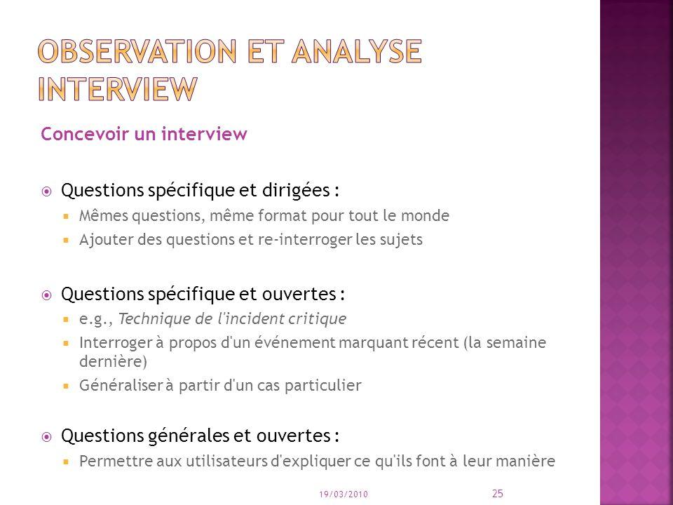 Concevoir un interview Questions spécifique et dirigées : Mêmes questions, même format pour tout le monde Ajouter des questions et re-interroger les s