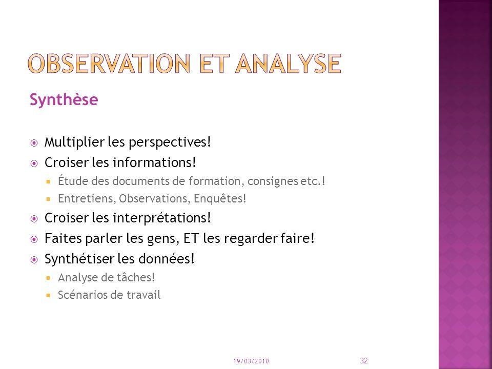 Synthèse Multiplier les perspectives! Croiser les informations! Étude des documents de formation, consignes etc.! Entretiens, Observations, Enquêtes!