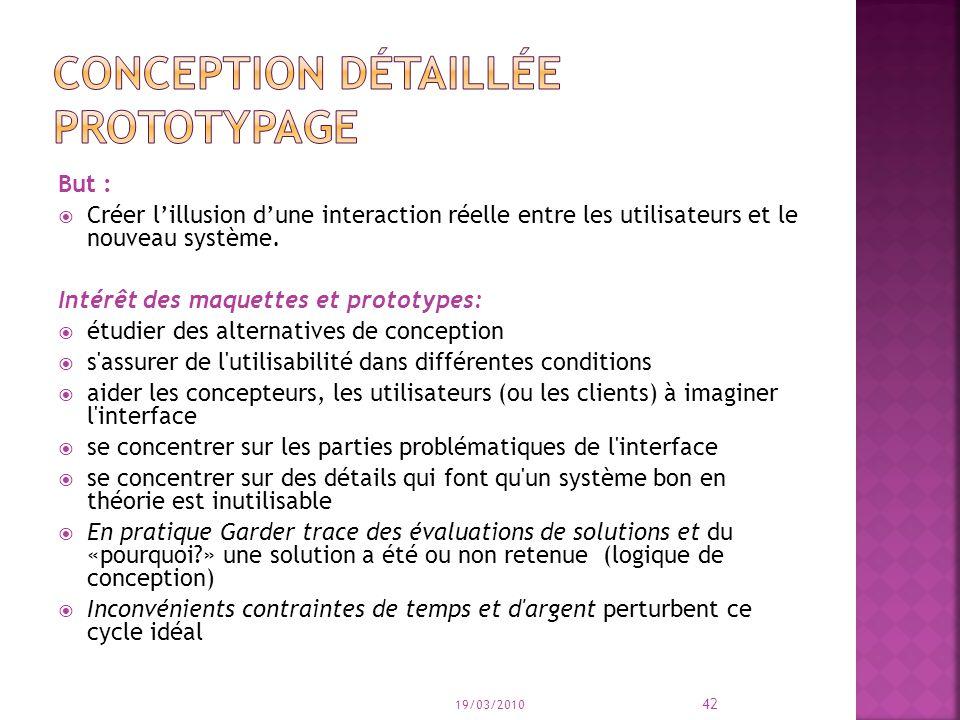 But : Créer lillusion dune interaction réelle entre les utilisateurs et le nouveau système. Intérêt des maquettes et prototypes: étudier des alternati