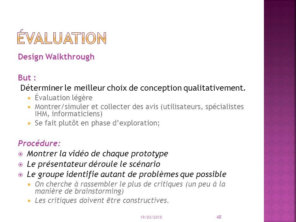 Design Walkthrough But : Déterminer le meilleur choix de conception qualitativement. Évaluation légère Montrer/simuler et collecter des avis (utilisat