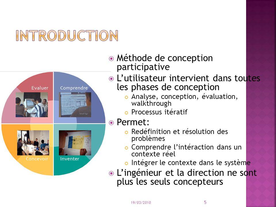 Méthode de conception participative Lutilisateur intervient dans toutes les phases de conception Analyse, conception, évaluation, walkthrough Processu