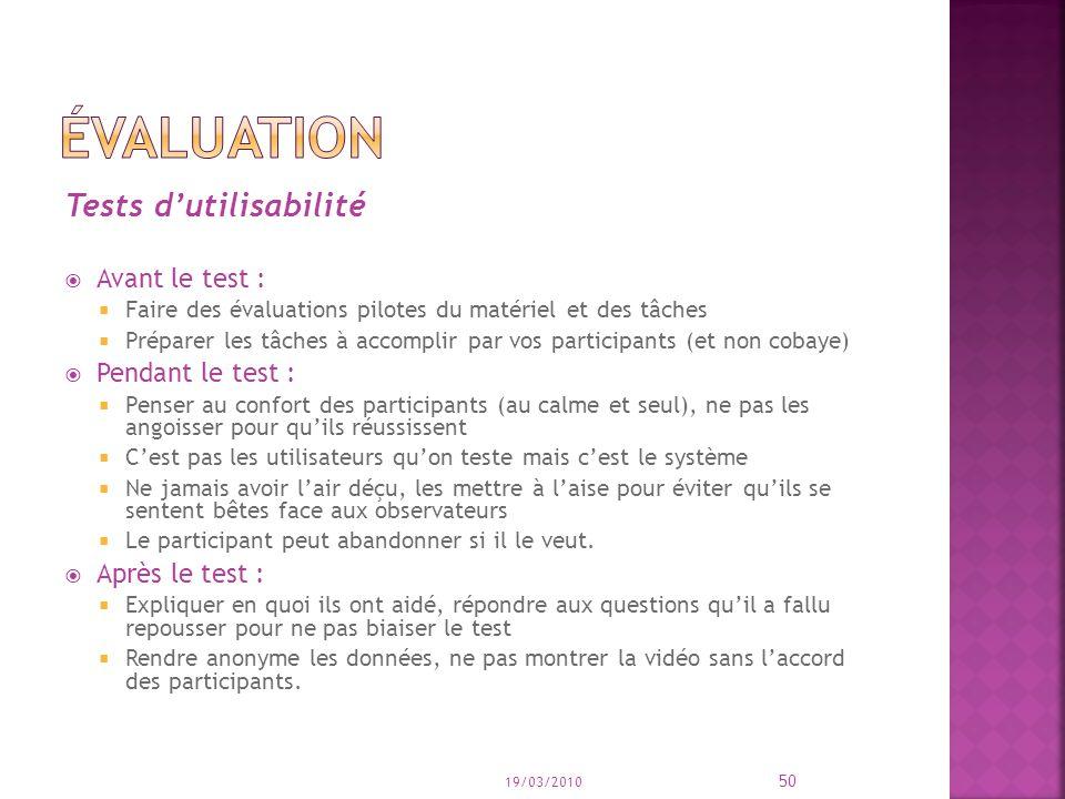 Tests dutilisabilité Avant le test : Faire des évaluations pilotes du matériel et des tâches Préparer les tâches à accomplir par vos participants (et