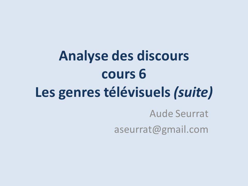 Analyse des discours cours 6 Les genres télévisuels (suite) Aude Seurrat aseurrat@gmail.com