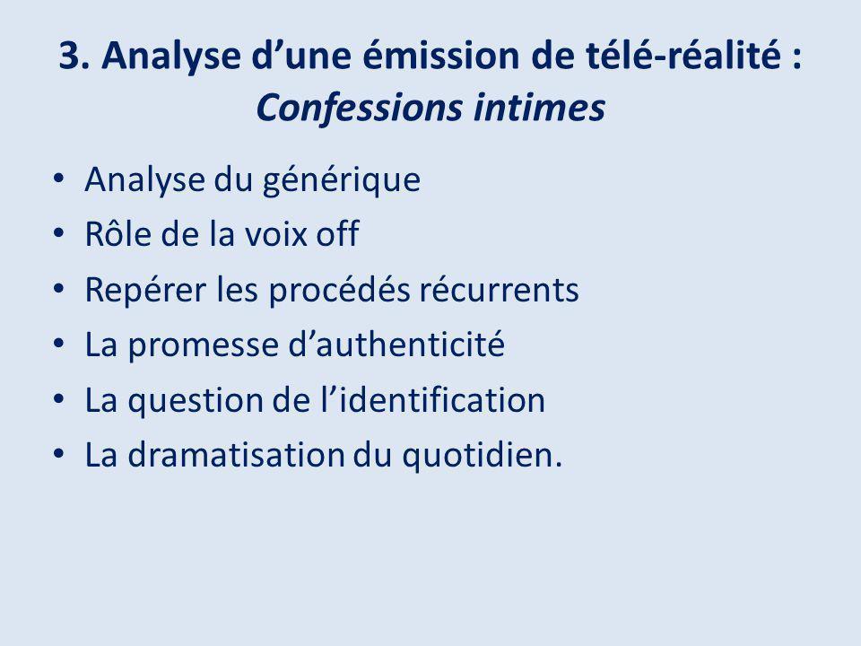 3. Analyse dune émission de télé-réalité : Confessions intimes Analyse du générique Rôle de la voix off Repérer les procédés récurrents La promesse da