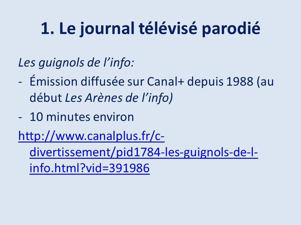 1. Le journal télévisé parodié Les guignols de linfo: -Émission diffusée sur Canal+ depuis 1988 (au début Les Arènes de linfo) -10 minutes environ htt