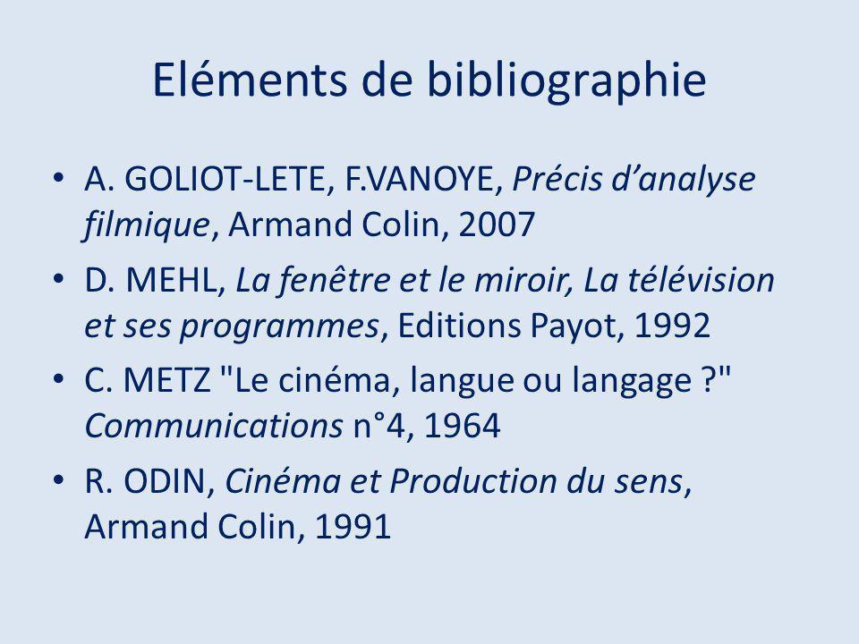 Eléments de bibliographie A.GOLIOT-LETE, F.VANOYE, Précis danalyse filmique, Armand Colin, 2007 D.