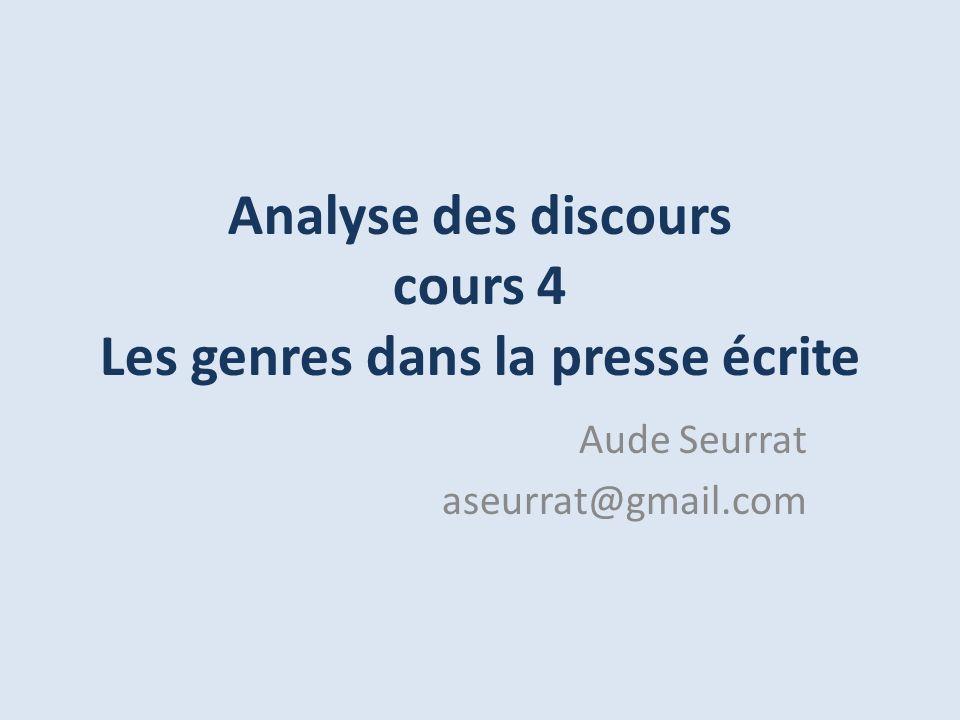 Analyse des discours cours 4 Les genres dans la presse écrite Aude Seurrat aseurrat@gmail.com